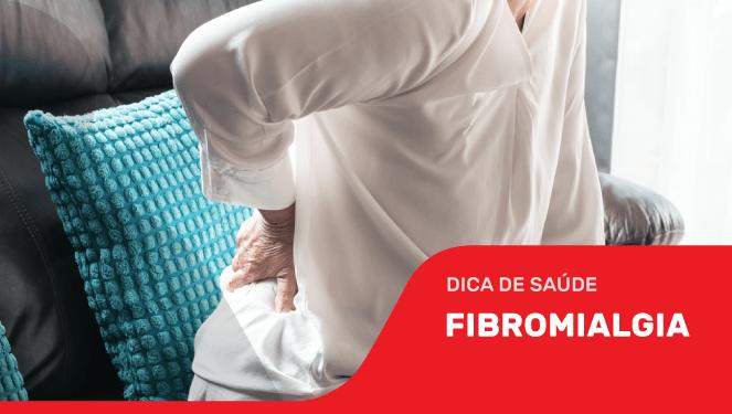 Fibromialgia: Saiba mais sobre os cuidados.